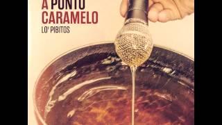 Lo' Pibitos - A Punto Caramelo (2015) - Full Album