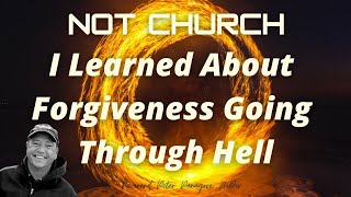 I Learned About  Forgiveness Going Through Hell ❤️ 🔥 Not Church