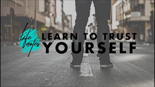 Learn to Trust Yourself