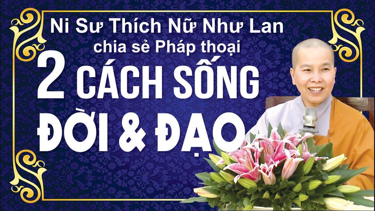 Phat Phap 🔴 2 CÁCH SỐNG ĐỜI & ĐẠO ✍🏻 Pháp Thoại Ni Sư Thích Nữ Như Lan – Chùa Hưng Thiền