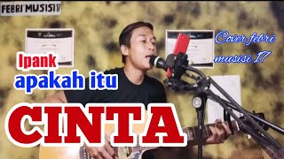 Download Ipank - APAKAH ITU CINTA (Cover Febri musisi 17 live )