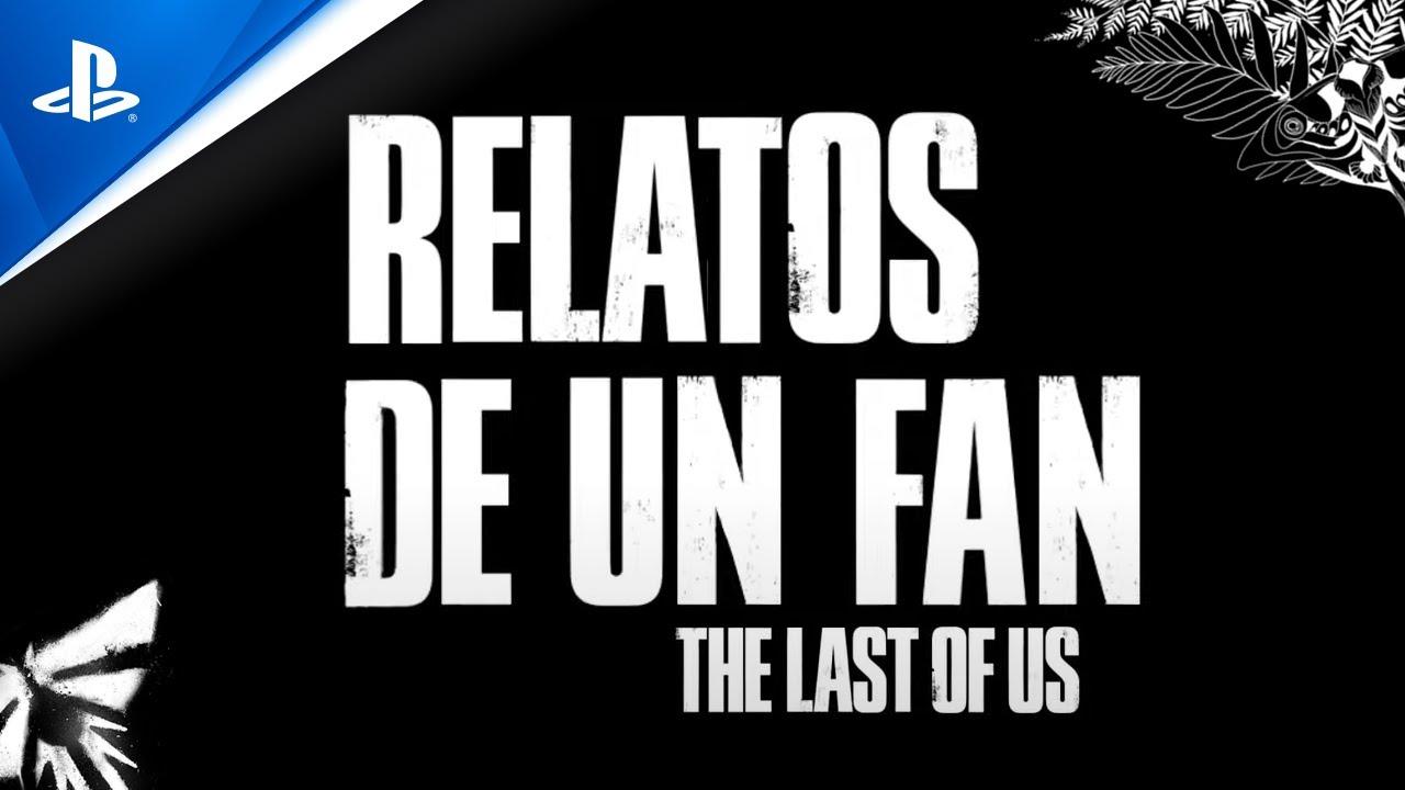Relatos de un Fan - The Last of Us Parte II | PlayStation España