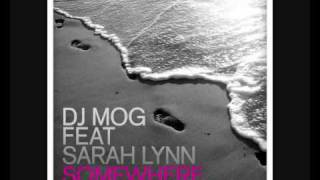 DJ Mog Feat Sarah Lynn - Somewhere (DJ Mog & Paul Kennedy Remix)