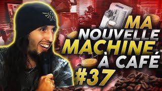 ZI BEST OF #37 - MA NOUVELLE MACHINE A CAFÉ