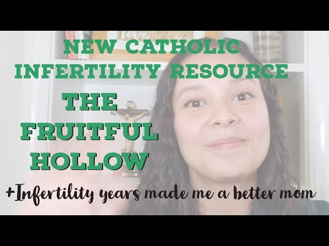 New Catholic Infertility Resource: The Fruitful Hollow + infertility made me a better mom
