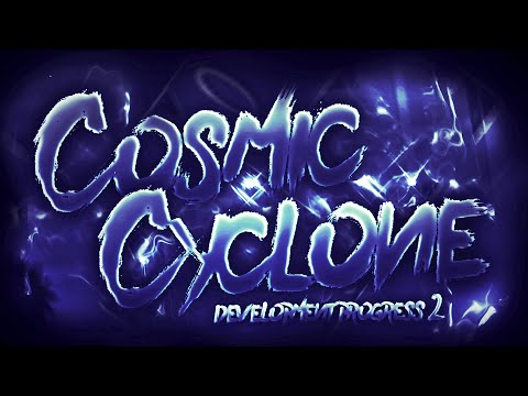 COSMIC CYCLONE | Development Progress [#2] [Extreme Demon] | Geometry Dash [2.113] (APTeam)
