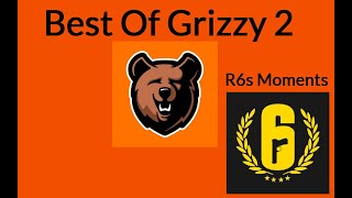 Best of Grizzy 2 R6s Moments