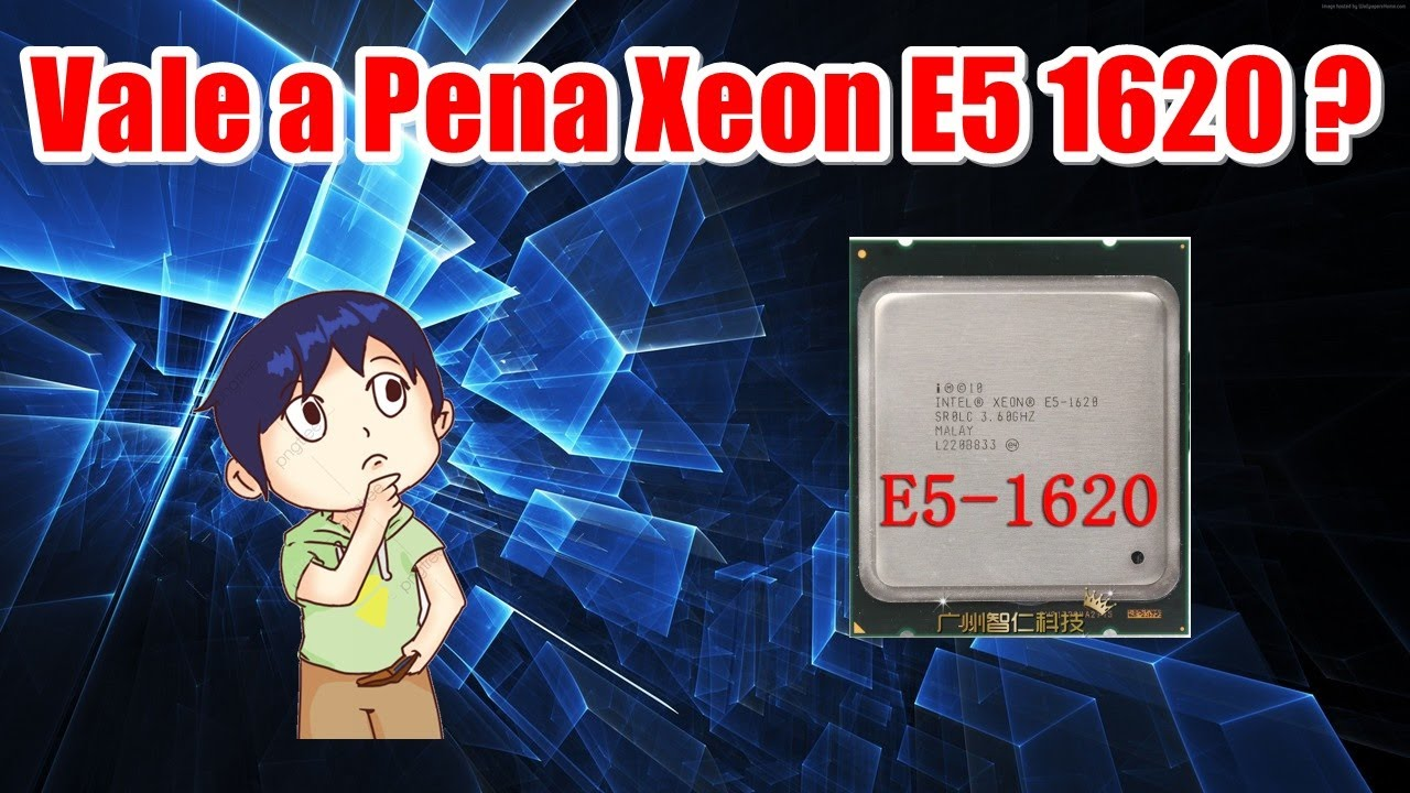 Vale O Xeon E5 1620?