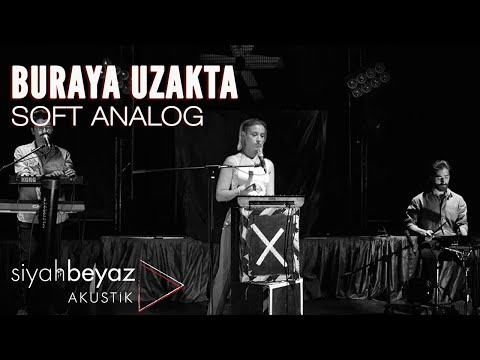 Soft Analog - Buraya Uzakta (SiyahBeyaz Akustik)