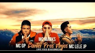 Mc Marks, MC GP e MC Lele JP (Dj Hunter ) - Cantei Pros Anjos  (Lyric Vídeo)