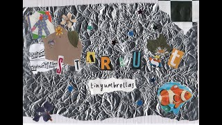 tinyumbrellas - stardust (official video)