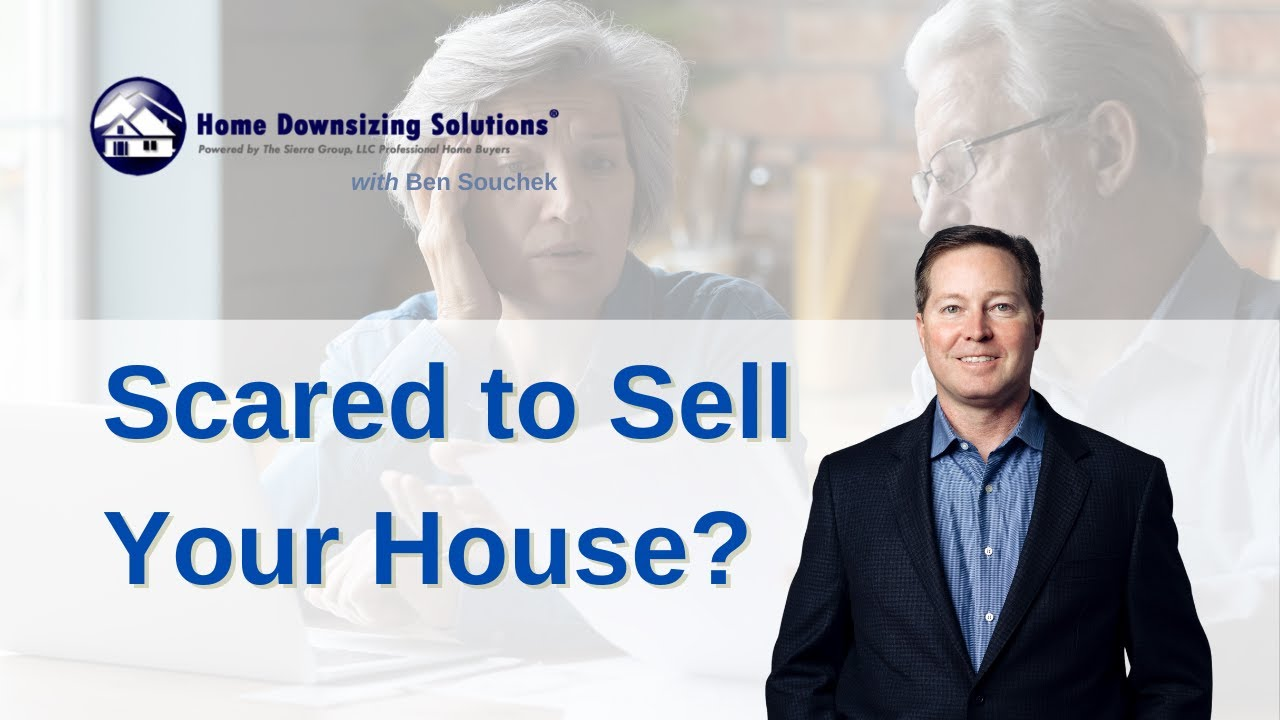 Scared To Sell Your House And Downsize | HomeDownsizingSolutions.com