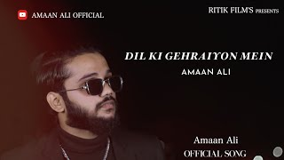 Dil Ki Gehraiyon Mein || Official Video || Amaan Ali.