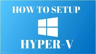 How to Setup Hyper-V and Install a Virtual Machine