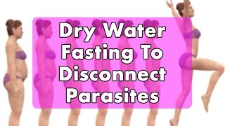 Dry Water Fasting to Disconnect Parasites | Dr. Robert Cassar