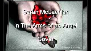 Sarah McLachlan- In the Arms of an Angel cover