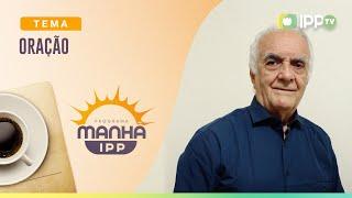 Oração | Manhã IPP | Dejalma Santos | IPP TV