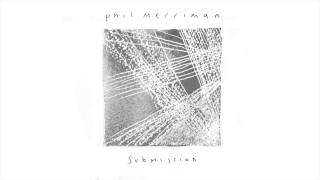 Phil Merriman - Submission