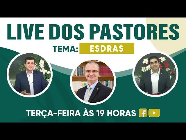 LIVE DOS PASTORES - 16/3/2021 - 19h - ESDRAS