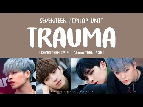 [LYRICS/가사] SEVENTEEN (세븐틴) - TRAUMA [TEEN, AGE 2ND FULL ALBUM]