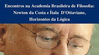 Encontros na Academia Brasileira de Filosofia: Newton da Costa e Itala M. Loffredo D'Ottaviano.