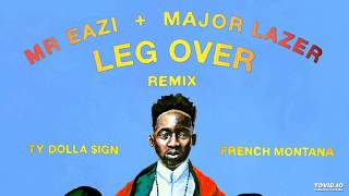 Mr Eazi & Major Lazer ft French Montana & Ty Dolla $ign – Leg Over  (Remix)