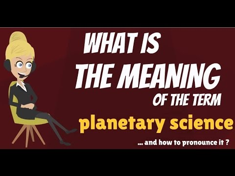 What is PLANETARY SCIENCE? What does PLANETARY SCIENCE mean? PLANETARY SCIENCE meaning
