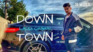 Down Town Laddi Chahal Free MP3 Song Download 320 Kbps