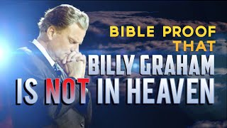 Bible Proof that Billy Graham is NOT in Heaven