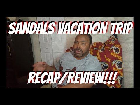 Sandals Vacation Trip Recap/Review!!!