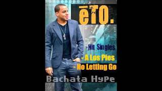 No Letting Go (Bachata) ETO music UNSIGNED HYPE