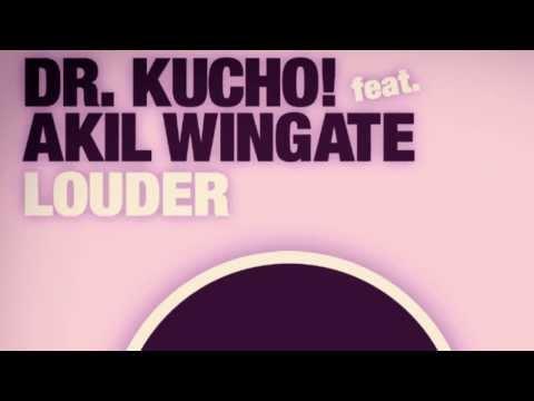 "Dr. Kucho! feat. Akil Wingate ""Louder"""