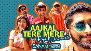 Aaj Kal Tere Mere Pyar Ke Charche | Sanam ft. Sanah Moidutty
