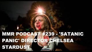 MMR Podcast #239 - Satanic Panic Director Chelsea Stardust