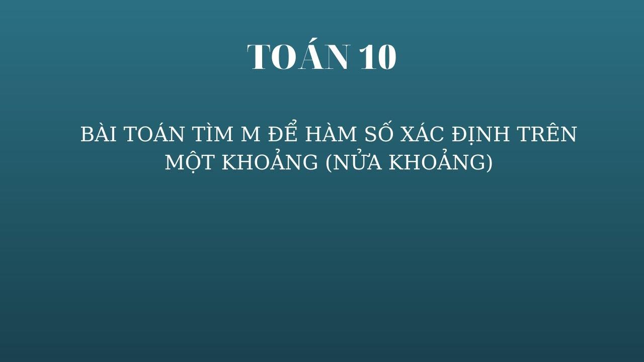🎬 TOÁN 10 – TÌM M ĐỂ HÀM SỐ XÁC ĐỊNH TRÊN MỘT KHOẢNG, NỬA KHOẢNG