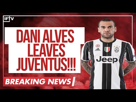 BREAKING: DANI ALVES OFFICIALLY LEAVES JUVENTUS!!! MANCHESTER CITY & CHELSEA MOVE  CONFIRMED