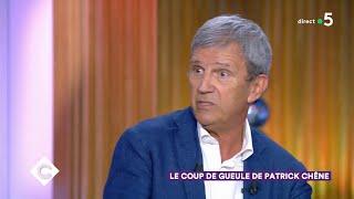 Le coup de gueule de Patrick Chêne ! - C à Vous - 16/09/2019