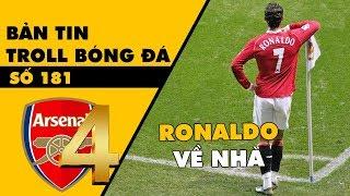 Bản tin Troll Bóng Đá số 181: Ngày trở về Old Trafford của Ronaldo và sự trở lại top 4 của Arsenal