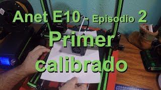 ANET E10 - Episodio 2 - Primer calibrado (En español)