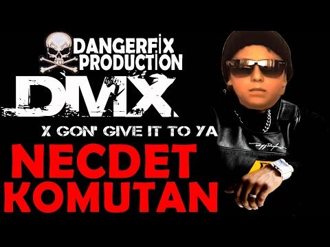Necdet Komutan   X Gon' Give It To Ya