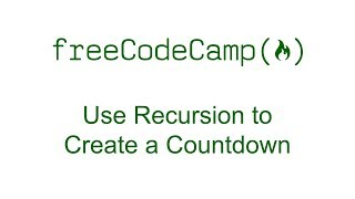 Basic Javascript: Use Recursion To Create A Countdown