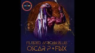Oscar P & FNX OMAR - Filtered African Blues (FNX OMAR REMIX)