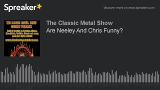 Are Neeley And Chris Funny?