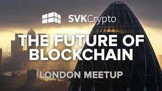 The Future of Blockchain - SVK Crypto (EOS VC) London Meetup
