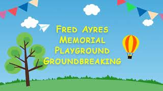 Fred Ayres Memorial Playground Groundbreaking - May 04, 2021