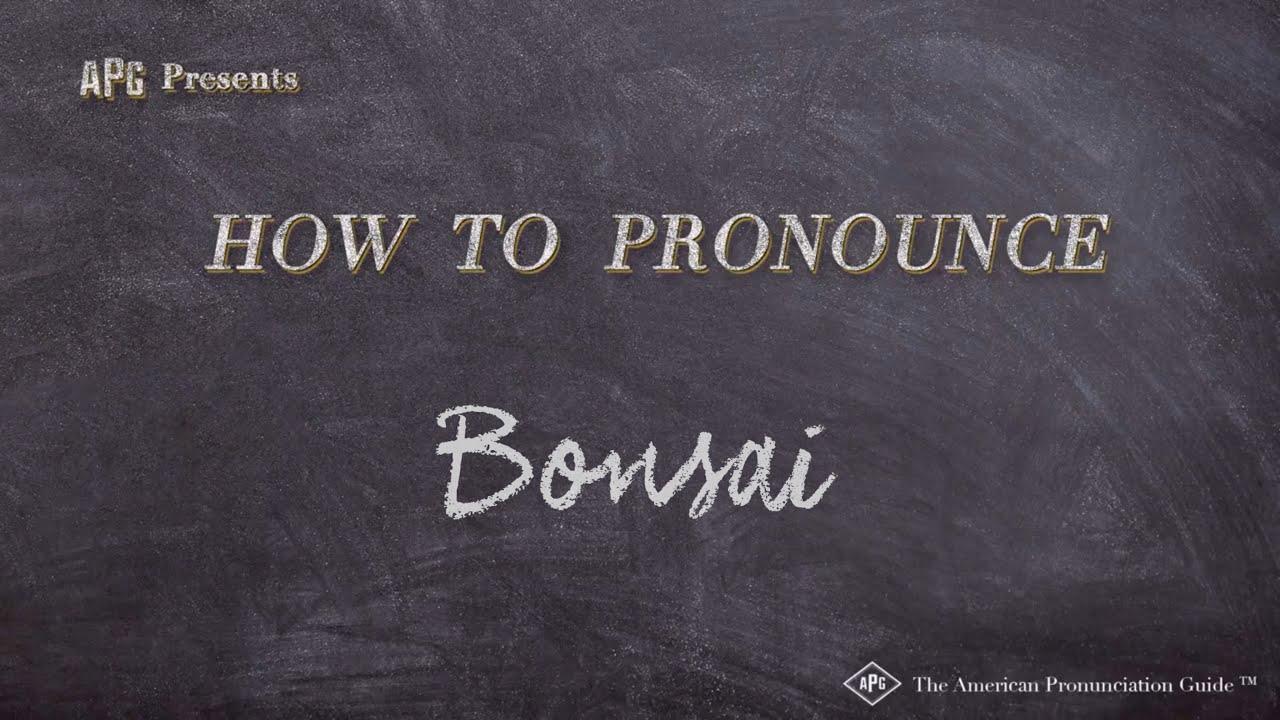 How To Pronounce Bonsai Bonsai Pronunciation Youtube