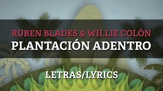 Ruben Blades & Willie Colon - Plantacion Adentro (Letras/Lyrics)