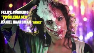 Felipe Cordeiro - Problema Seu (Remix) by Daniel Haaksman