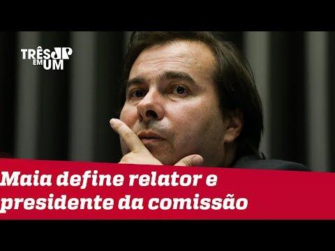 Rodrigo Maia define relator e presidente da comissão especial da reforma da Previdência