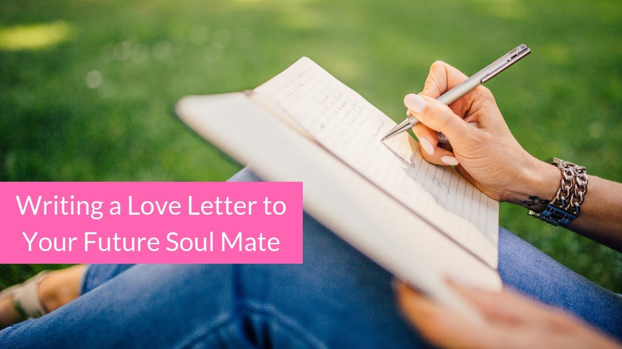Writing a Love Letter to Your Future Soulmate — Lisa Shield